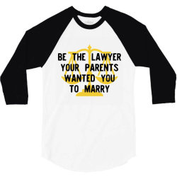 be the lawyer your parents wanted you to marry 3/4 Sleeve Shirt | Artistshot