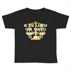 be the lawyer your parents wanted you to marry Toddler T-shirt | Artistshot