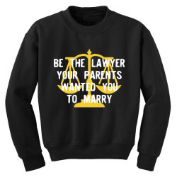 be the lawyer your parents wanted you to marry Youth Sweatshirt | Artistshot