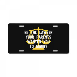 be the lawyer your parents wanted you to marry License Plate | Artistshot