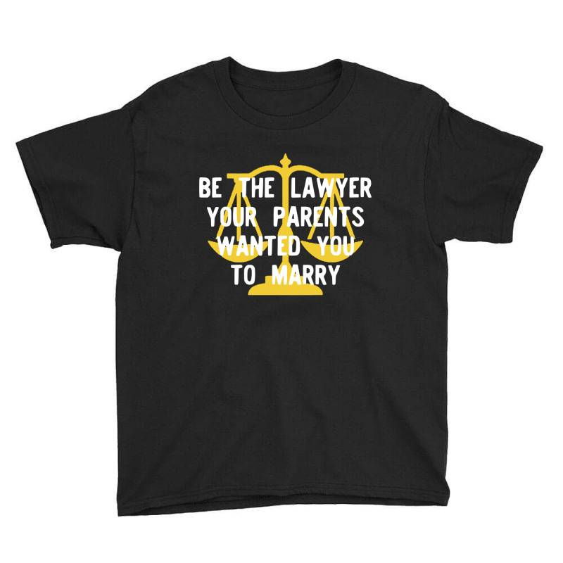 Be The Lawyer Your Parents Wanted You To Marry Youth Tee | Artistshot