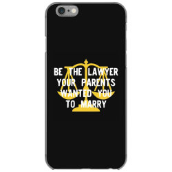 be the lawyer your parents wanted you to marry iPhone 6/6s Case | Artistshot