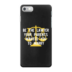be the lawyer your parents wanted you to marry iPhone 7 Case | Artistshot