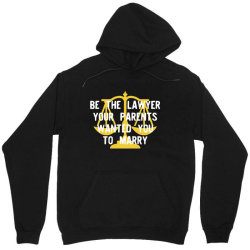 be the lawyer your parents wanted you to marry Unisex Hoodie | Artistshot