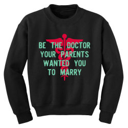 be the doctor your parents wanted you to marry Youth Sweatshirt | Artistshot