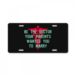 be the doctor your parents wanted you to marry License Plate | Artistshot
