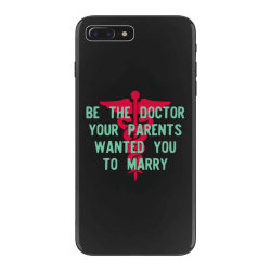 be the doctor your parents wanted you to marry iPhone 7 Plus Case | Artistshot