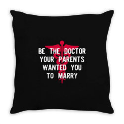 be the doctor your parents wanted you to marry Throw Pillow | Artistshot