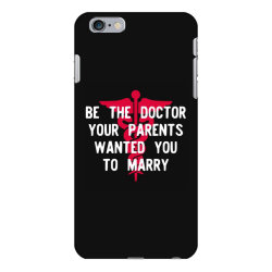 be the doctor your parents wanted you to marry iPhone 6 Plus/6s Plus Case | Artistshot