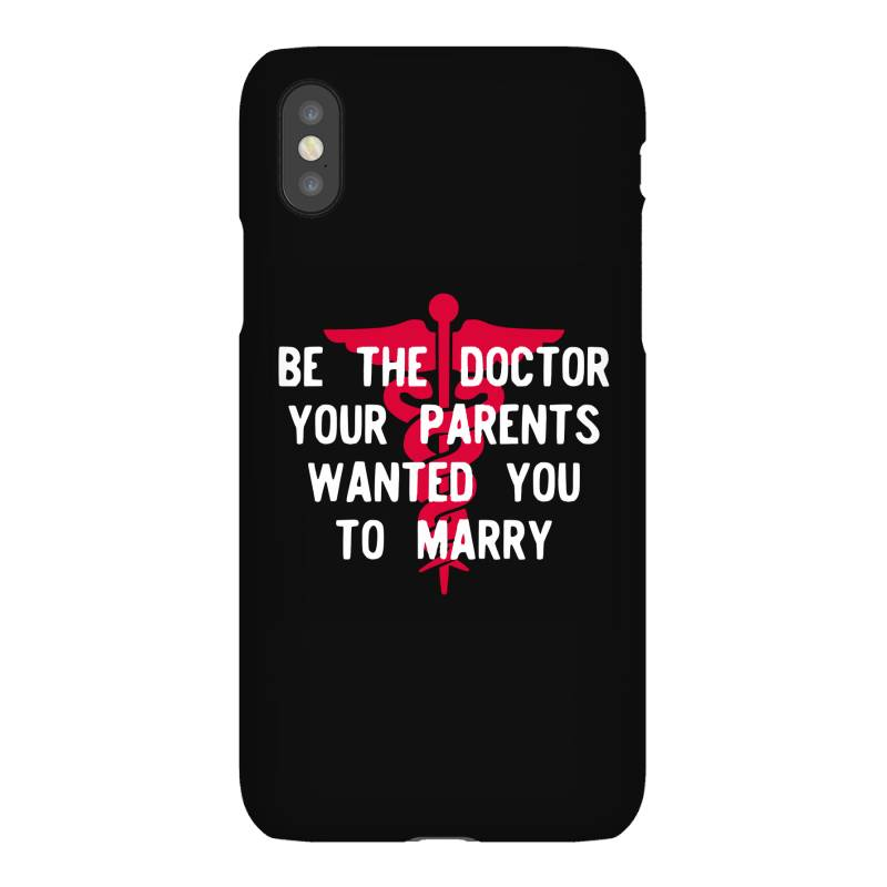 Be The Doctor Your Parents Wanted You To Marry Iphonex Case | Artistshot