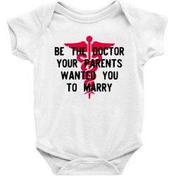 be the doctor your parents wanted you to marry Baby Bodysuit | Artistshot