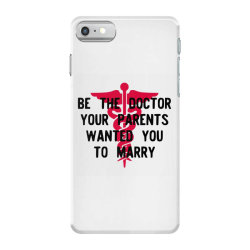 be the doctor your parents wanted you to marry iPhone 7 Case | Artistshot