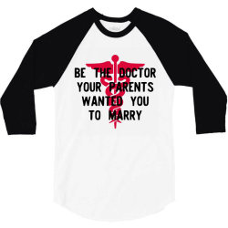 be the doctor your parents wanted you to marry 3/4 Sleeve Shirt | Artistshot