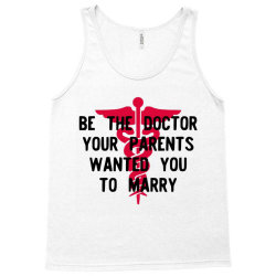 be the doctor your parents wanted you to marry Tank Top | Artistshot