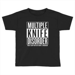 multiple knife disorder Toddler T-shirt | Artistshot