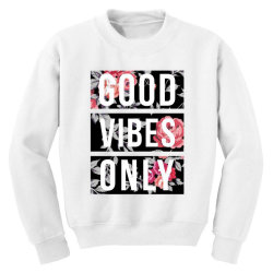 GOOD VIBES ONLY FLORAL DESIGN Youth Sweatshirt | Artistshot