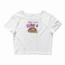 All You Need Is Love and Tacos Crop Top | Artistshot