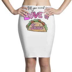 All You Need Is Love and Tacos Pencil Skirts | Artistshot