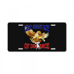 last great act of defiance License Plate | Artistshot