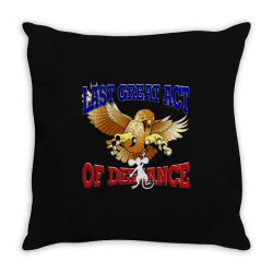 last great act of defiance Throw Pillow | Artistshot