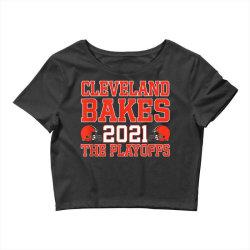 cleveland bakes the playoffs 2021 football gift t shirt, cleveland Crop Top | Artistshot