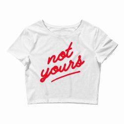Not Yours Crop Top | Artistshot