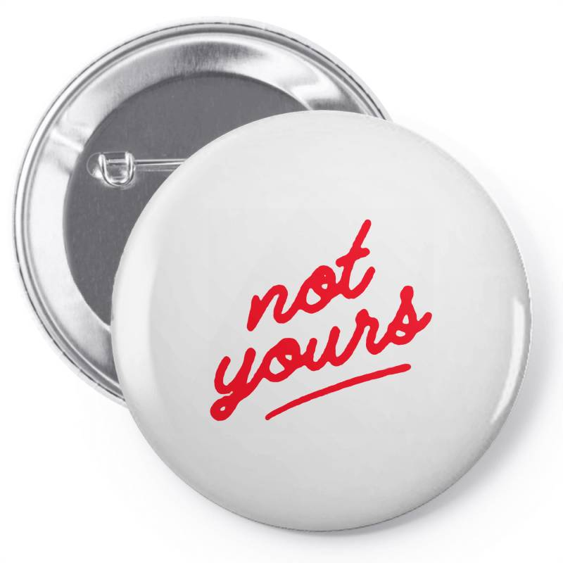 Not Yours Pin-back Button | Artistshot