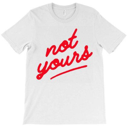 Not Yours T-shirt Designed By Danielswinehart1