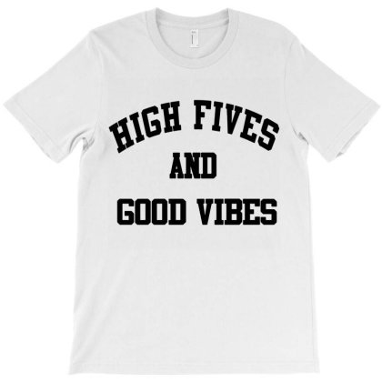 High Fives And Good Vibes Gift Idea T-shirt Designed By Danielswinehart1
