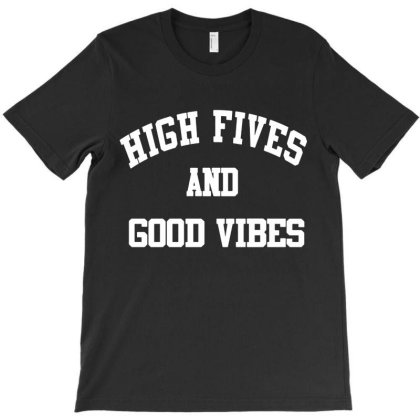High Fives And Good Vibes T-shirt Designed By Danielswinehart1