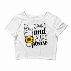 Fall Leaves And Lattes Please Crop Top | Artistshot