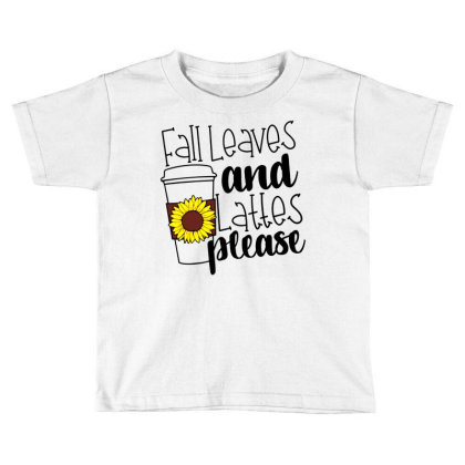Fall Leaves And Lattes Please Toddler T-shirt Designed By Danielswinehart1