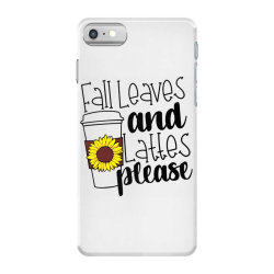 Fall Leaves And Lattes Please iPhone 7 Case | Artistshot