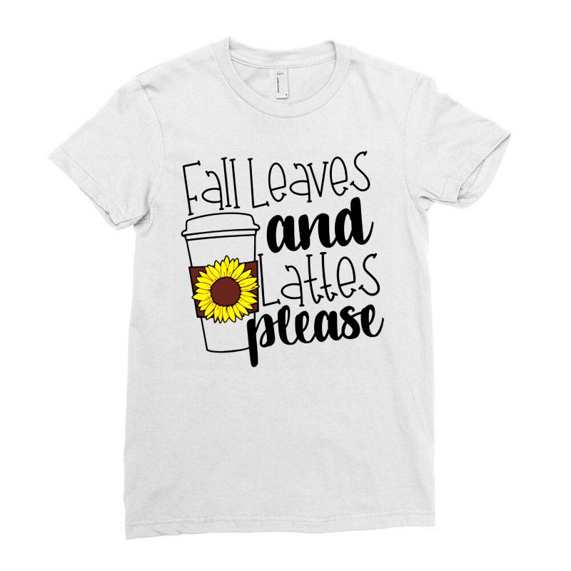 Fall Leaves And Lattes Please Ladies Fitted T-shirt | Artistshot
