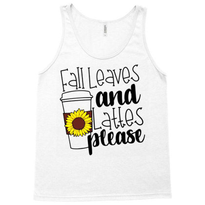 Fall Leaves And Lattes Please Tank Top Designed By Danielswinehart1