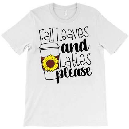 Fall Leaves And Lattes Please T-shirt Designed By Danielswinehart1