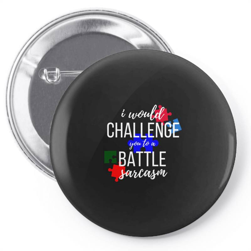 I Would Challenge You To A Battle Sarcasm Pin-back Button | Artistshot