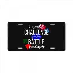 i would challenge you to a battle sarcasm License Plate | Artistshot
