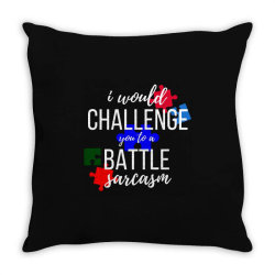 i would challenge you to a battle sarcasm Throw Pillow | Artistshot