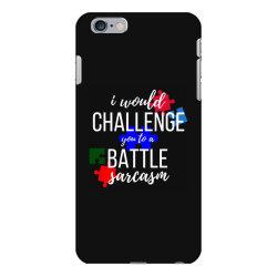 i would challenge you to a battle sarcasm iPhone 6 Plus/6s Plus Case | Artistshot