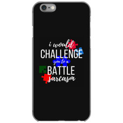 i would challenge you to a battle sarcasm iPhone 6/6s Case | Artistshot