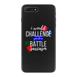 i would challenge you to a battle sarcasm iPhone 7 Plus Case | Artistshot