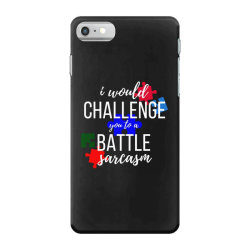 i would challenge you to a battle sarcasm iPhone 7 Case | Artistshot