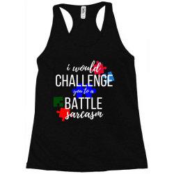 i would challenge you to a battle sarcasm Racerback Tank | Artistshot