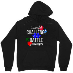 i would challenge you to a battle sarcasm Unisex Hoodie | Artistshot