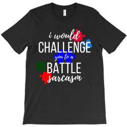 i would challenge you to a battle sarcasm T-Shirt | Artistshot