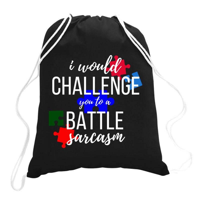 I Would Challenge You To A Battle Sarcasm Drawstring Bags | Artistshot