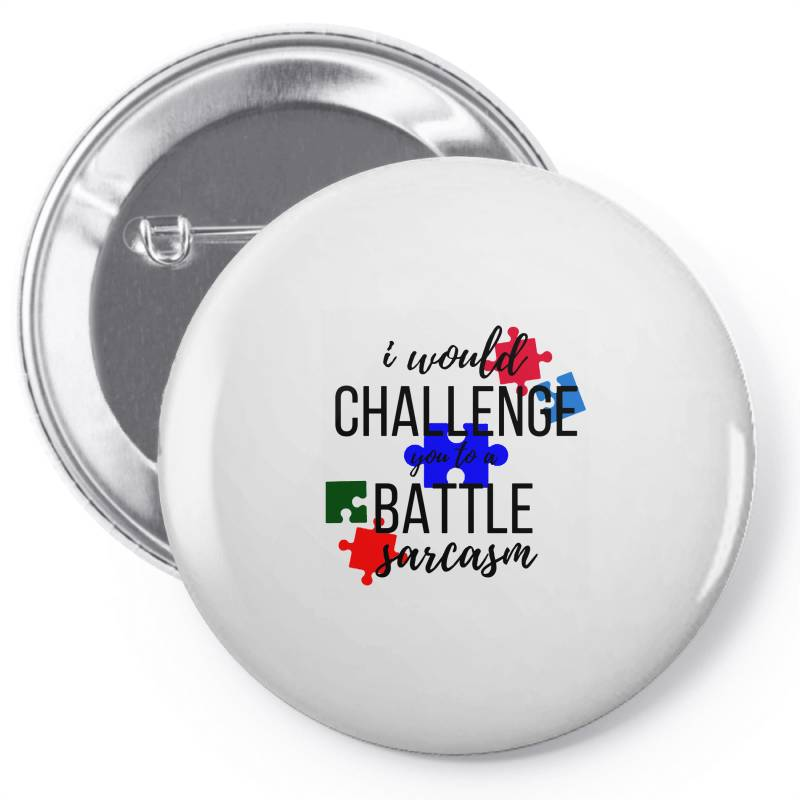 I Would Challenge You To A Battle Sarcasm Pin-back Button   Artistshot