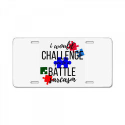 i would challenge you to a battle sarcasm License Plate | Artistshot