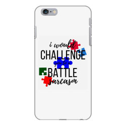 i would challenge you to a battle sarcasm iPhone 6 Plus/6s Plus Case | Artistshot